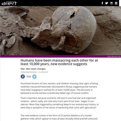 Humans have been massacring each other for at least 10,000 years, new evidence suggests