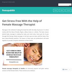 Get Stress Free With the Help of Female Massage Therapist – Femspahhh