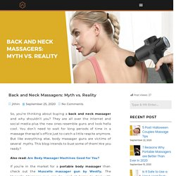 Back and Neck Massagers: Myth vs. Reality - Westfy Online