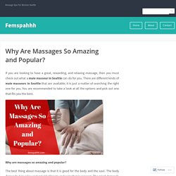 Why Are Massages So Amazing and Popular? – Femspahhh