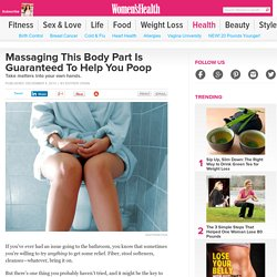 Massaging This Body Part Is Guaranteed To Help You Poop