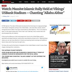 "Watch: Massive Islamic Rally Held at Vikings' USBank Stadium — Chanting ""Allahu Akbar"" - The Beltway Report"