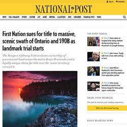 First Nation sues for title to massive, scenic swath of Ontario and $90B as landmark trial starts
