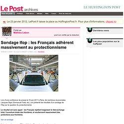 Sondage Ifop : les Français adhèrent massivement au protectionnisme - Mathieu Lebon sur LePost.fr (19:30)