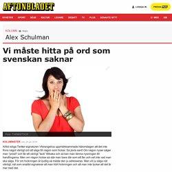 Vi måste hitta på ord som svenskan saknar