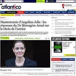 Mastectomie d'Angelina Jolie : les réponses du Dr Bérengère Arnal sur le choix de l'actrice
