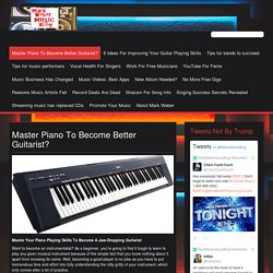 Master Piano To Become Better Guitarist? – Mark Weber Music Blog
