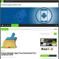 Clean Master App Free Download For Android APK - Android Apps Online Free