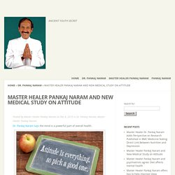 Master Healer Pankaj Naram and New Medical Study on Attitude - Pankaj Naram