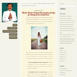 Master Healer Pankaj Naram gives his tips for taking stress out of travel - Master Healer Pankaj Naram