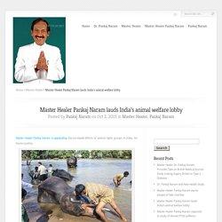 Master Healer Pankaj Naram lauds India's animal welfare lobby - Pankaj Naram