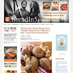 "Whole Grain Master Recipe from ""Healthy Bread in Five Minutes a Day"" using Vital Wheat Gluten!"