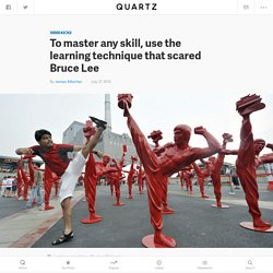 To master any skill, use the learning technique that scared Bruce Lee — Quartz