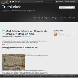 Mark Master Mason ou Homme de Marque ? Marquez bien... - Truthlurker