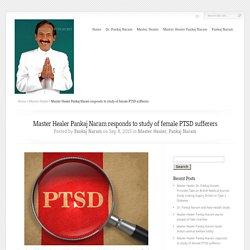 Master Healer Pankaj Naram responds to study of female PTSD sufferers - Pankaj Naram