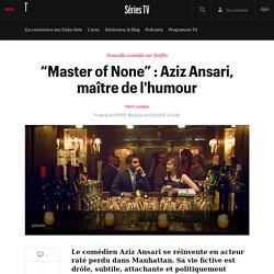 """""""Master of None"""" : Aziz Ansari, maître de l'humour - Sérierama, le blog séries TV de Pierre Langlais"""