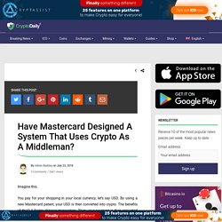 Have Mastercard Designed A System That Uses Crypto As A Middleman? - Crypto Daily™