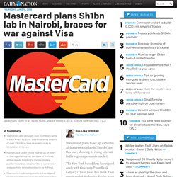 Mastercard plans Sh1bn lab in Nairobi, braces for war against Visa - Business