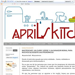 APRIL'S KITCH: MASTERCHEF, UN CURRY VERDE Y UN GANADOR MORAL PARA MUCHOS BLOGGERS GASTRONÓMICOS