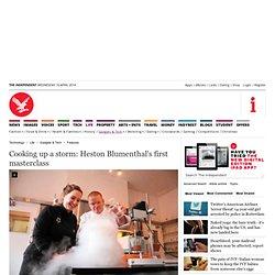 oking up a storm: Heston Blumenthal's first masterclass - Features - Gadgets & Tech
