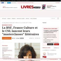 """La BNF, France Culture et le CNL lancent leurs """"masterclasses"""" littéraires"""