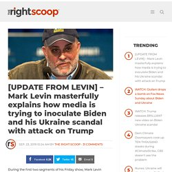 [UPDATE FROM LEVIN] – Mark Levin masterfully explains how media is trying to inoculate Biden and his Ukraine scandal with attack on Trump