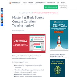 Mastering Single Source Content Curation Training [replay]