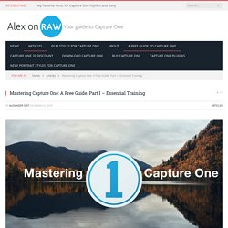Mastering Capture One: A Free Guide. Essential Training