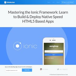 Mastering the Ionic Framework: Learn to Build & Deploy Native Speed HTML5 Based Apps
