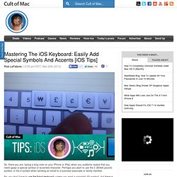 Mastering The iOS Keyboard: Easily Add Special Symbols And Accents [iOS Tips