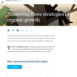 Mastering three strategies of organic growth