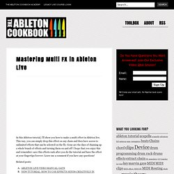 Mastering Multi FX in Ableton Live | THE ABLETON COOKBOOK
