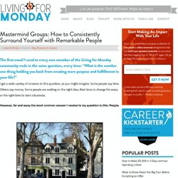 Mastermind Groups: How to Consistently Surround Yourself with Remarkable People - Living for Monday