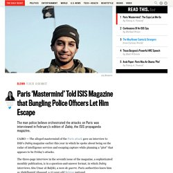 Paris 'Mastermind' Told ISIS Magazine that Bungling Police Officers Let Him Escape