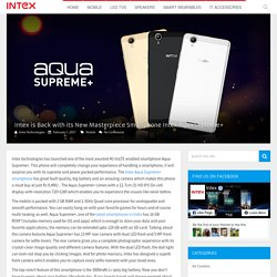 Intex is Back with its New Masterpiece Smartphone Intex Aqua Supreme+