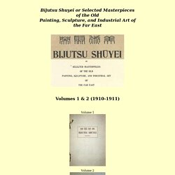Bijutsu Shuyei or Selected Masterpieces of the Old Painting, Sculpture, and Industrial Art of the Far East, 1910-1911