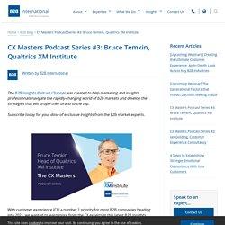 CX Masters Podcast Series #3: Bruce Temkin, Qualtrics XM Institute