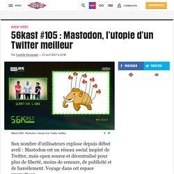 56kast #105: Mastodon, l'utopie d'un Twitter meilleur