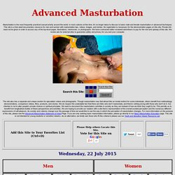 Advanced Masturbation - Videos, Pictures, Stories, Techniques