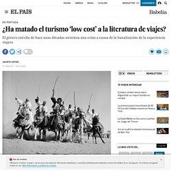 ¿Ha matado el turismo 'low cost' a la literatura de viajes?