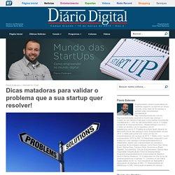 Dicas matadoras para validar o problema que a sua startup quer resolver! - Mundo das StartUps - Diário Digital