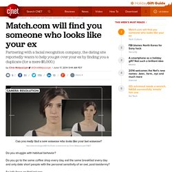Match.com will find you someone who looks like your ex