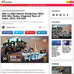IND vs ENG Match Prediction Who Will Win Today, England Tour of India, 2021 3rd ODI