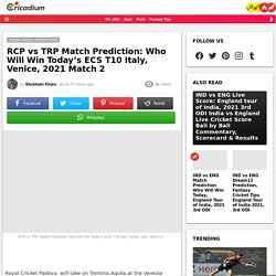 RCP vs TRP Match Prediction: Who Will Win Today's ECS T10 Italy, Venice, 2021 Match 2