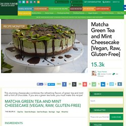 Matcha Green Tea and Mint Cheesecake [Vegan, Raw, Gluten-Free]