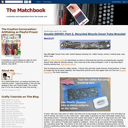The Matchbook: Double DEMO!: Part 2, Recycled Bicycle Inner Tube Bracelet