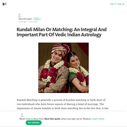 Kundali Milan Or Matching: An Integral And Important Part Of Vedic Indian Astrology
