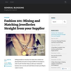 Fashion 101: Mixing and Matching Jewelleries Straight from your Supplier – General Blogging