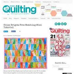 Shine Bright: Free Matching Mini Tutorial - Love Patchwork & Quilting