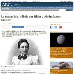 Emmy Noether - La matemática odiada por Hitler y admirada por Einstein